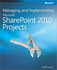 Managing and Implementing Microsoft SharePoint 2010 Projects