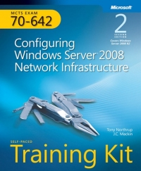 MCTS Self-Paced Training Kit (Exam 70-642): Configuring Windows Server 2008 Network Infrastructure, 2nd Edition