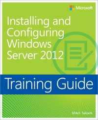 Training Guide: Installing and Configuring Windows Server 2012
