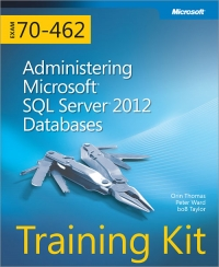 Training Kit (Exam 70-462): Administering Microsoft SQL Server 2012 Databases